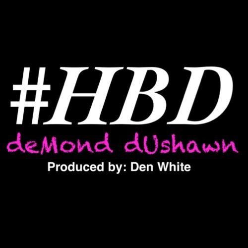 #HBD  [produced by: De'Novais]