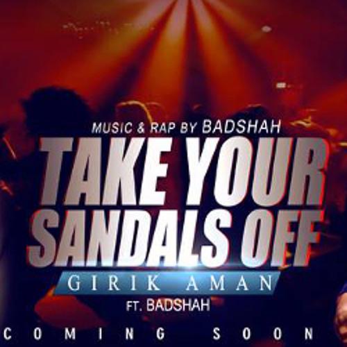 Girik Aman Take Your Sandals Off feat. Badshah