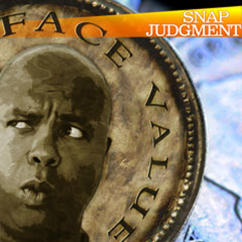 """Listen to the entire Snap Judgment episode, """"Face Value"""""""