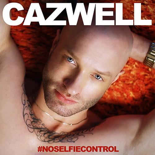Cazwell - No Selfie Control