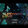 Dynasty Electric - Supersonic Love (Fixxed Remix)