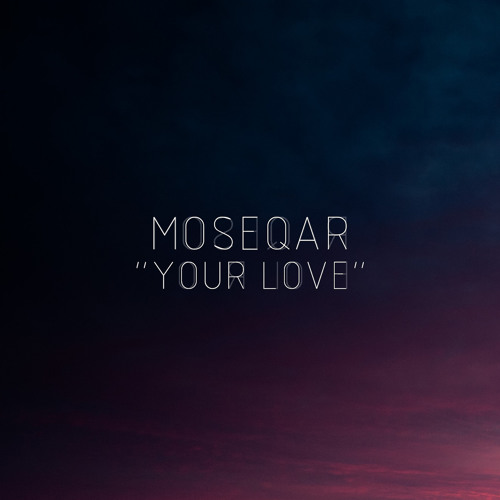 Moseqar - Your Love