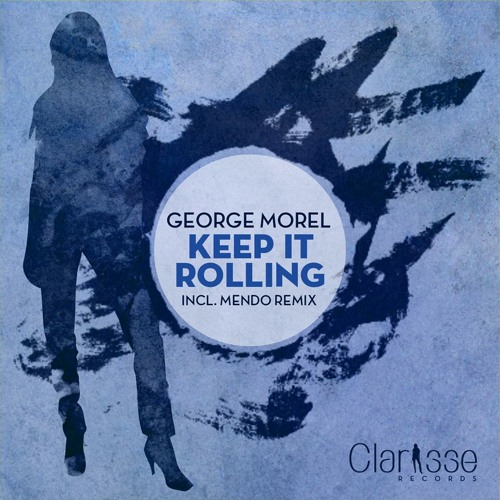 George Morel - Keep It Rolling (Morel's Acid Mix) [Clarisse Records CR035] on Beatport 07.10.2013