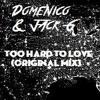 Domenico & JAck G- Too Hard To Love (Original Mix)