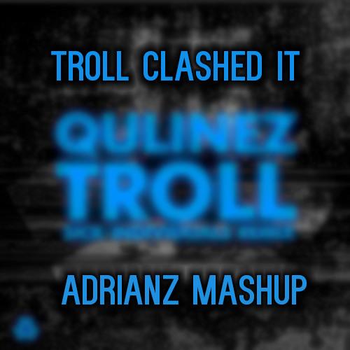 Troll Clashed It (AdrianZ Mashup)
