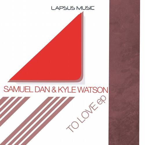 Kyle Watson, Samuel Dan - To Love (Original Mix)
