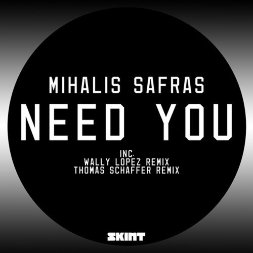 Mihalis Safras - Need you (SKINT)