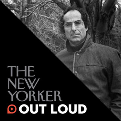 The New Yorker Out Loud: Claudia Roth Pierpont on Philip Roth