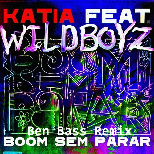 Katia Ft. WildBoyz - Boom Sem Parar (Ben Bass Remix)