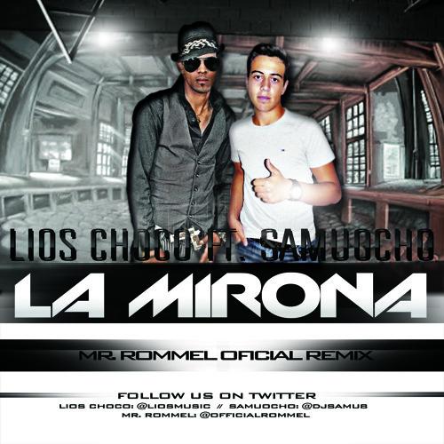 Lios Choco Ft. SamuOcho - La Mirona (Mr. Rommel Oficial Remix)