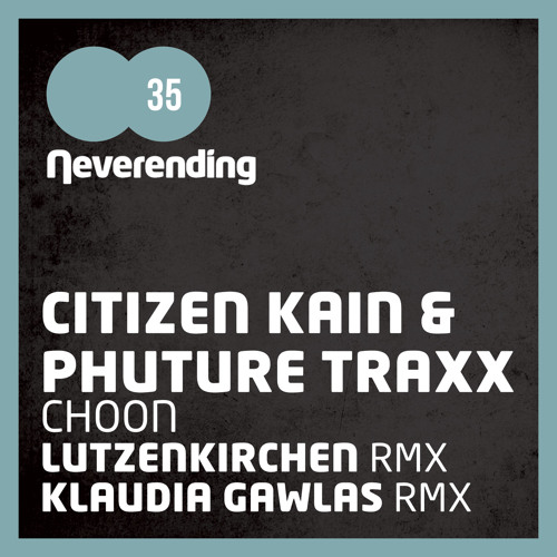 Neverending 035 / CITIZEN KAIN & PHUTURE TRAXX - Choon (Original Mix) (snippet)