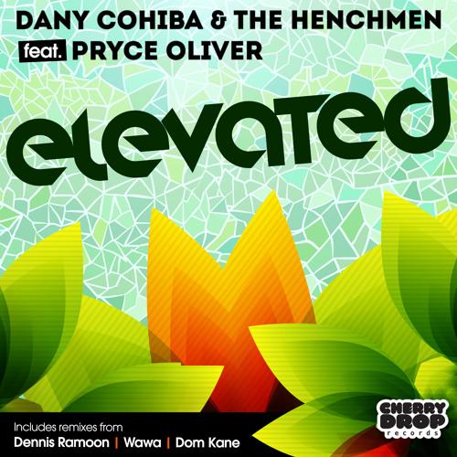 Dany Cohiba & The Henchmen Ft Pryce Oliver - Elevated (Dom Kane Remix)