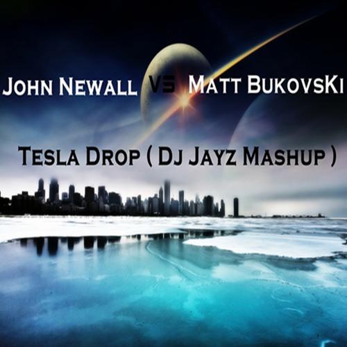 John Newall Vs Matt Bukovski - Tesla Drop ( Dj Jayz Mashup )