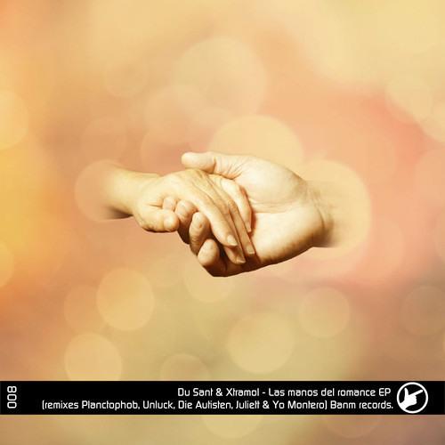 Du Sant, Xtramol - Las manos del romance (Planctophob Remix) (Preview) - (Banm Records)