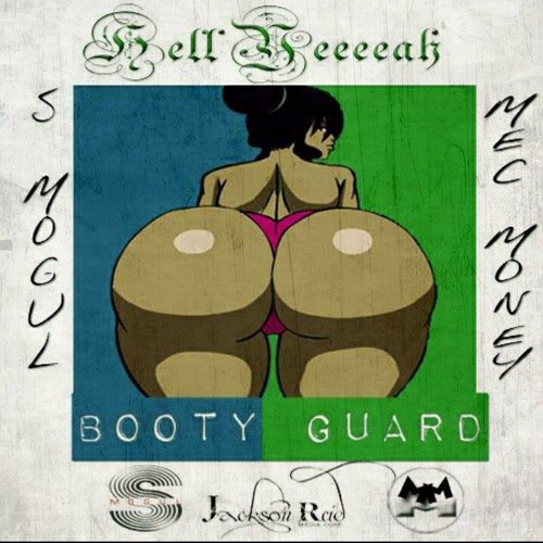 Booty Guard by Hell Yeeeeah feat. S Tha Mogul & Mec Money
