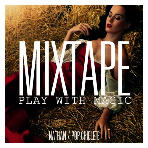 POP CHICLETE / Mixtape: Play With Magic