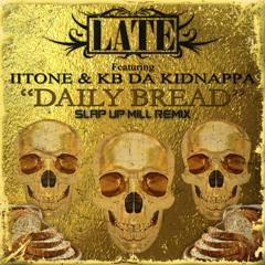 LATE feat. IITONE & KB DA KIDNAPPA - DAILY BREAD (SLAP UP MILL REMIX)