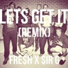 Lets Get It (Remix) x FRE$H x $ir G