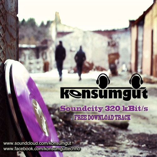 Konsumgut - Soundcity 320 kBit/s (FREE DOWNLOAD TRACK) [thank you to all who support us]