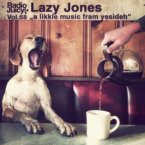 Radio Juicy Vol. 68 (A likkle music fram yesideh by Lazy Jones)
