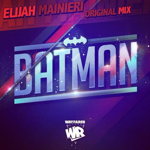 Elijah Mainieri - Batman (Original mix) WAYFARER RECORDS​​ OUT NOW !!