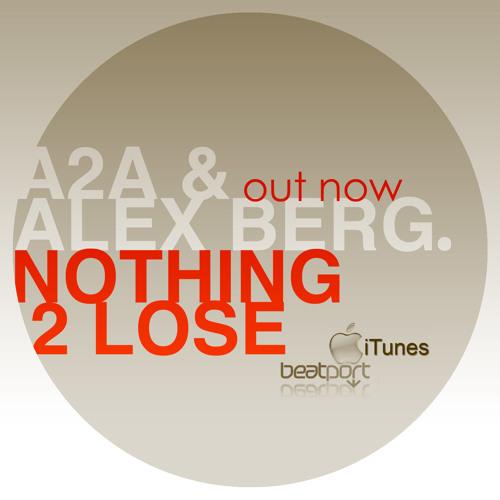 A2A & Alex Berg - Nothing 2 Lose (Original Mix)Release