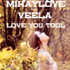 MihayLove feat. Veela - Love you tool (Brucho remix) *[FREE DOWNLOAD]*