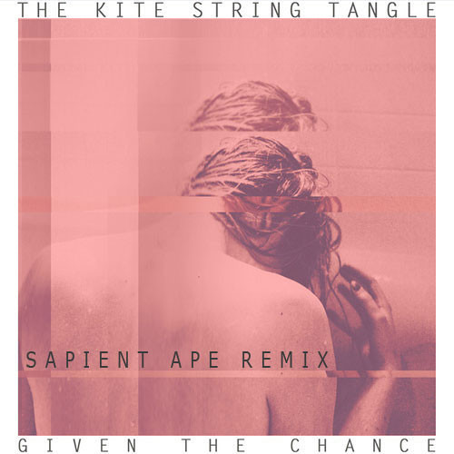 Given the Chance (Sapient Ape Remix) by Kite String Tangle