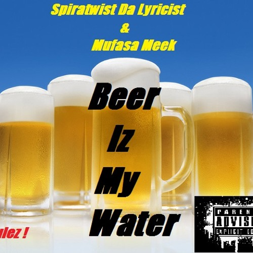 Beer Iz My Water Featuring- Mufasa Meek