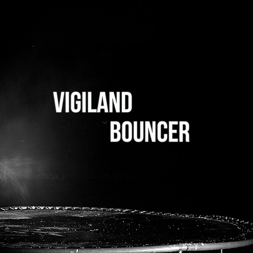 Vigiland - Bouncer (Original Mix)