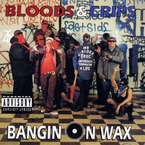Bloods & Crips - Bangin' On Wax