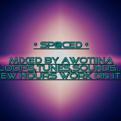 * Sp@ced *  Mixed By AwoTiina