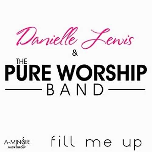 "Danielle Lewis & The Pure Worship Band ""Fill Me Up """