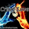 Crazy Love by Blast AKA DA South Carolina Hurricane