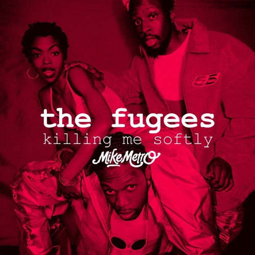 The Fugees - Killing Me Softly (Mike Metro Remix)