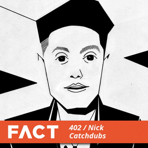 FACT mix 402 - Nick Catchdubs (Sep '13)