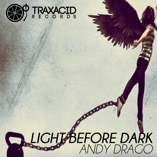 Light before dark (Original Mix) ANDY DRAGO (TRAX326) Light before dark EP - Traxacid