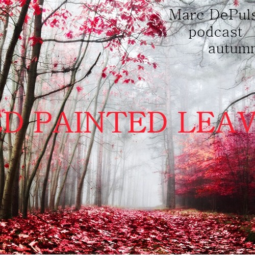 RED PAINTED LEAVES - Marc DePulse podcast // October 2013