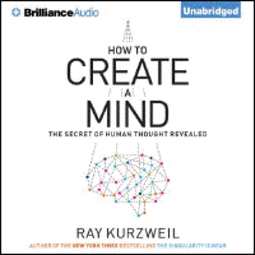 HOW TO CREATE A MIND By Ray Kurzweil, Read By Christopher Lane