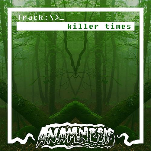 Anamnesis- killer times