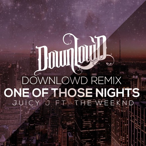 Juicy J ft. The Weeknd - One of Those Nights (Downlow'd Remix) FREE DOWNLOAD via FACEBOOK!
