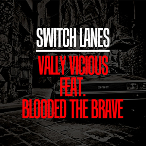 Switch Lanes - Vally Vicious Feat. Blooded The Brave
