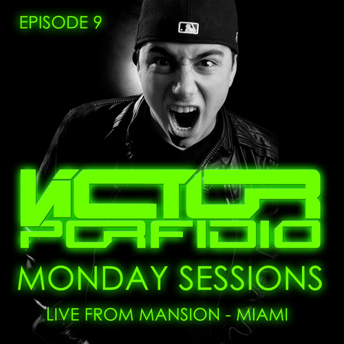 Monday Sessions Episode 9 (LIVE FROM MANSION, Miami)By VictorPorfidio