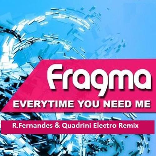 Fragma - Everytime You Need Me (R.Fernandes & Quadrini Electro Remix) Free download