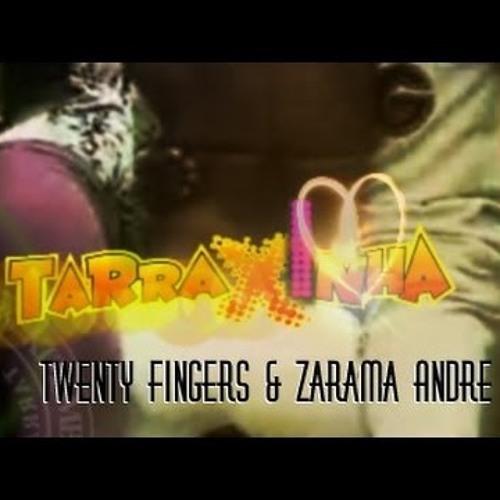 Twenty Fingers & Zarama Andre feat. DJ Raffa X - Tarraxa [2013]