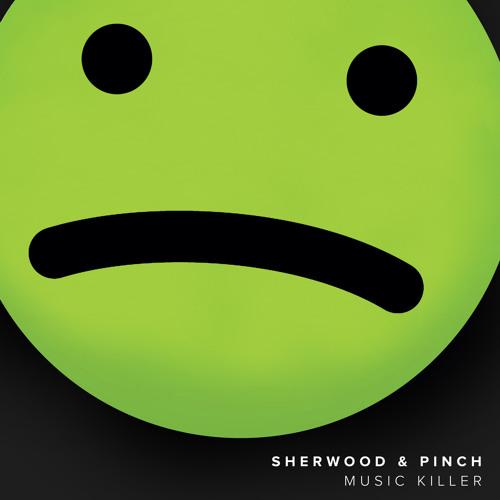 """Sherwood & Pinch """"Music Killer"""""""
