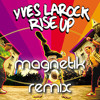 Yves LaRock - Rise Up (Magnetik Remix)