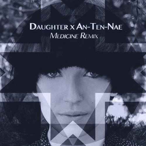 Daughter x An - Ten - Nae - Medicine Remix