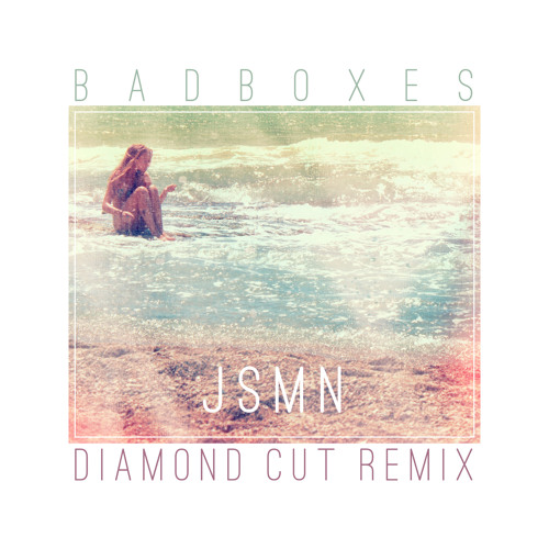 Badboxes - JSMN (Diamond Cut Remix)