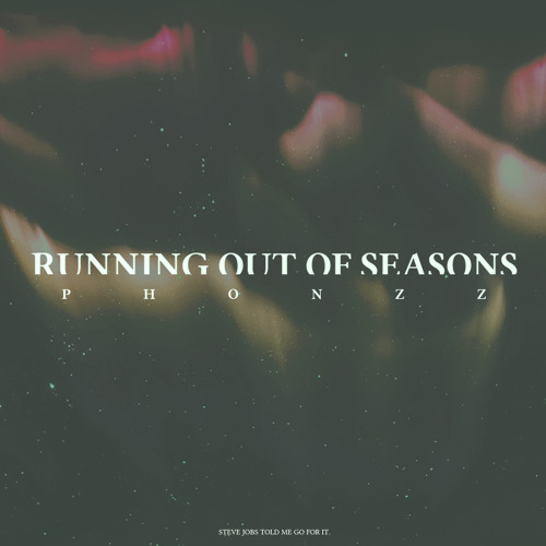 PHONZZ-Running Out Of Seasons